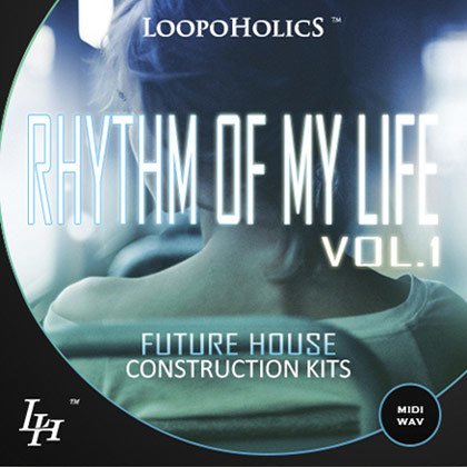 Loopoholics Rhythm Of My Life Vol.1 Future House Construction Kits